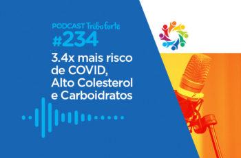 Tribo Forte #234 – 3.4x Mais Risco de COVID, Alto Colesterol e Carboidratos