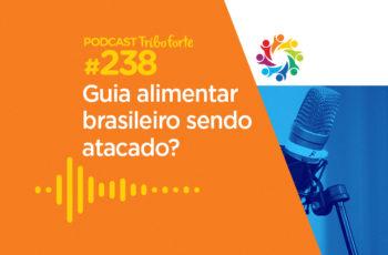 Tribo Forte #238 – Guia Alimentar Brasileiro Sendo Atacado?