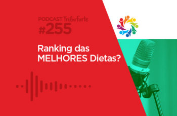 Tribo Forte #255 – Ranking das Melhores Dietas?