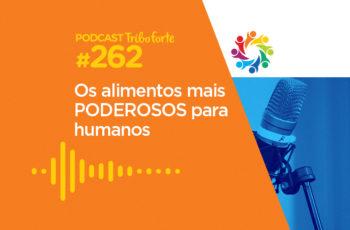 Tribo Forte #262 – Os Alimentos Mais Poderosos Para Humanos