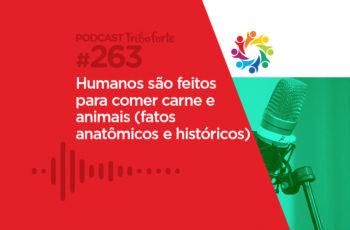 Tribo Forte #263 – Humanos São Feitos Para Comer Carne e Animais (Fatos Anatômicos e Históricos)